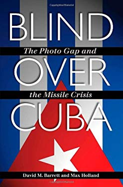 Blind Over Cuba: The Photo Gap and the Missile Crisis 9781603447683