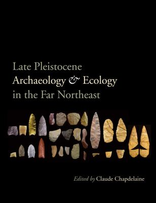 Late Pleistocene Archaeology and Ecology in the Far Northeast 9781603447904