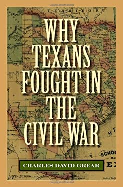 Why Texans Fought in the Civil War 9781603448093
