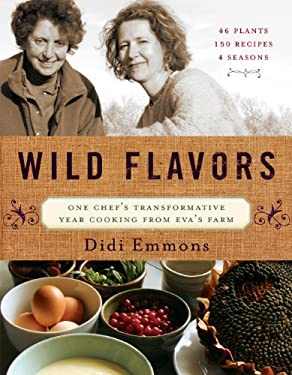 Wild Flavors: One Chef's Transformative Year Cooking from Eva's Farm 9781603582858
