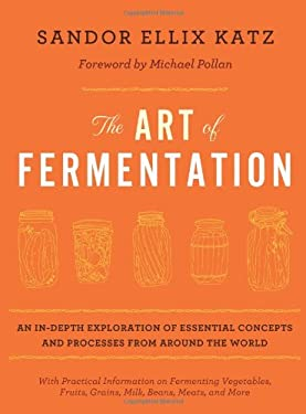 The Art of Fermentation: An In-Depth Exploration of Essential Concepts and Processes from Around the World 9781603582865