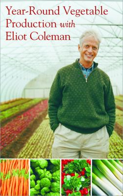 Year-Round Vegetable Production with Eliot Coleman 9781603582896