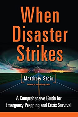 When Disaster Strikes: A Comprehensive Guide for Emergency Planning and Crisis Survival 9781603583220