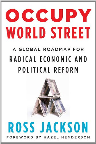 Occupy World Street: A Global Roadmap for Radical Economic and Political Reform 9781603583886