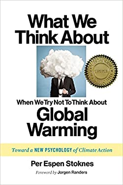 What We Think About When We Try Not To Think About Global Warming: Toward a New Psychology of Climate Action