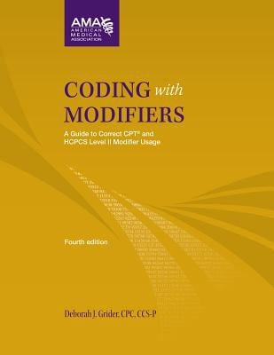 Coding with Modifiers: A Guide to Correct CPT and HCPCS Level II Modifier Usage [With CDROM] 9781603596169