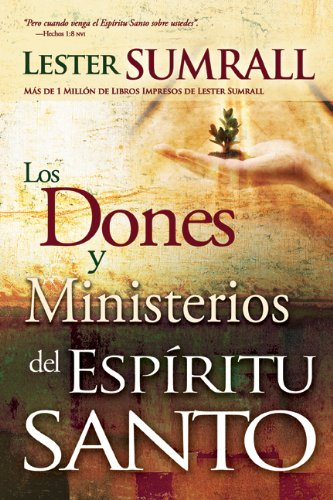 Los Dones y Ministerios del Espiritu Santo = The Gifts and Ministries of the Holy Spirit 9781603742306