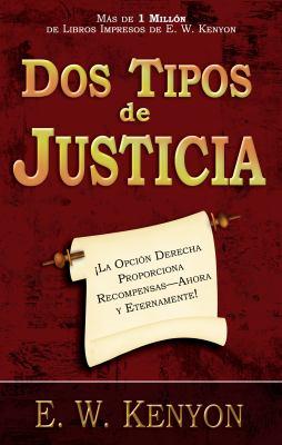 Dos Tipos de Justicia: La Opcion Derecha Proporciona Recompensas--Ahora y Eternamente! = Two Kinds of Righteousness 9781603742351