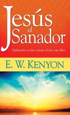 Jesus el Sanador: Multitudes Se Han Curado al Leer Este Libro = Jesus the Healer