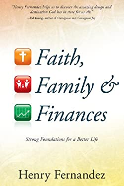Faith, Family & Finances: Strong Foundations for a Better Life 9781603742801
