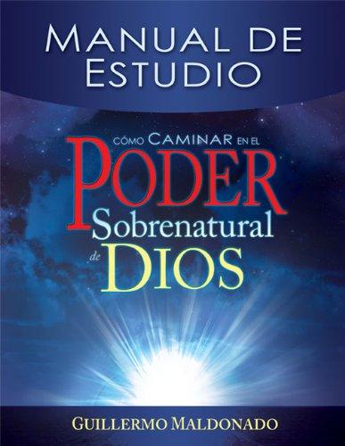 Como Caminar en el Poder Sobrenatural de Dios: Manual de Estudio = How to Walk in the Supernatural Power of God 9781603743273