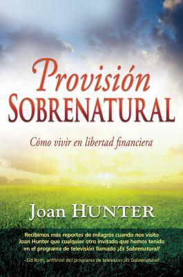 Provision Sobrenatural: Como Vivir en Libertad Financiera = Supernatural Provision 9781603744997