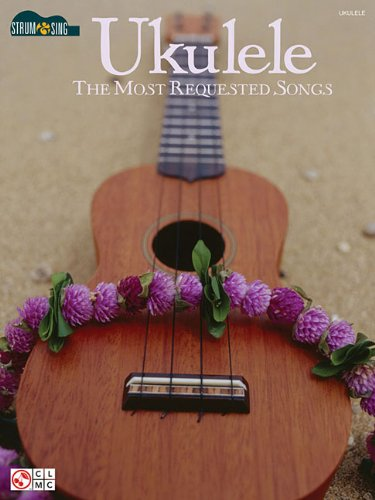 Ukulele: The Most Requested Songs 9781603781978