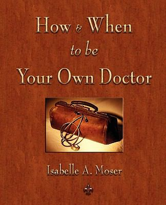 How and When to Be Your Own Doctor 9781603863445