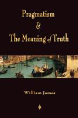 Pragmatism and the Meaning of Truth (Works of William James) 9781603864145