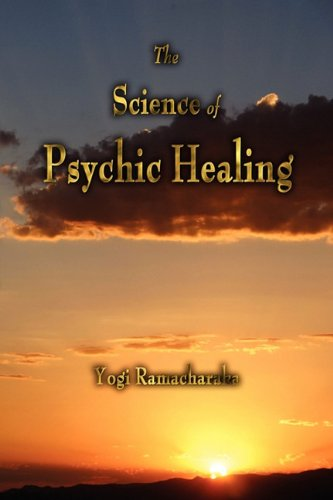 The Science of Psychic Healing 9781603864237