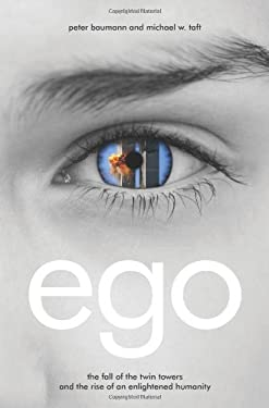 Ego: The Fall of the Twin Towers and the Rise of an Enlightened Humanity 9781604075731
