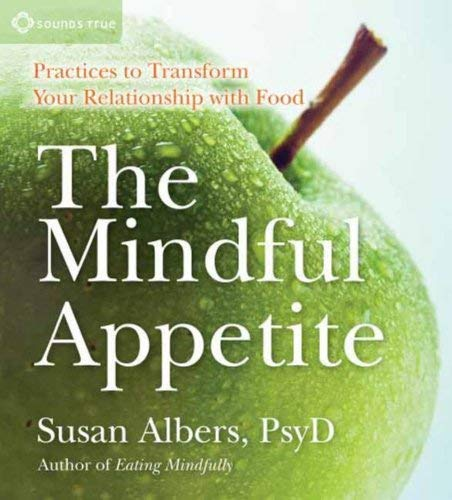 The Mindful Appetite: Practices to Transform Your Relationship with Food 9781604076363