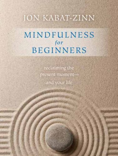 Mindfulness for Beginners: Reclaiming the Present Moment--And Your Life 9781604076585