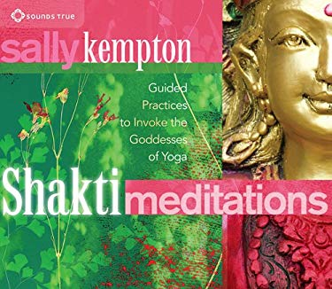 Shakti Meditations: Guided Practices to Invoke the Goddesses of Yoga 9781604079388