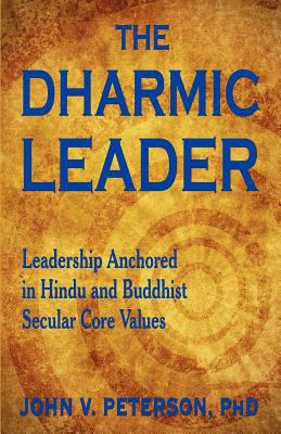 The Dharmic Leader - Leadership Anchored in Hindu and Buddhist Secular Core Values 9781604145502