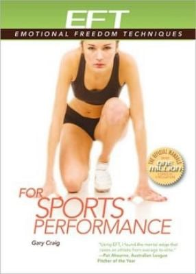 EFT for Sports Performance: Featuring Reports from EFT Practitioners, Instructors, Students, and Users 9781604150520