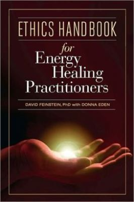 Ethics Handbook for Energy Healing Practitioners: A Guide for the Professional Practice of Energy Medicine and Energy Psychology 9781604150834