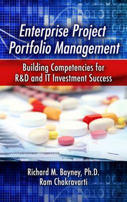 Enterprise Project Portfolio Management: Building Competencies for R&d and It Investment Success 9781604270600