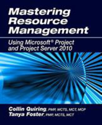 Mastering Resource Management: Using Microsoft Project and Project Server 2010 9781604270655