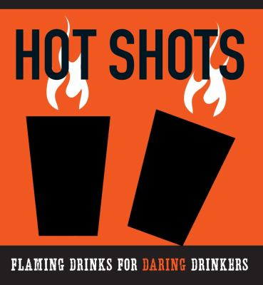 The Hot Shots Kit: Flaming Drinks for Daring Drinkers [With 2 Shot Glasses and Paperback Book] 9781604332216