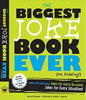 The Biggest Joke Book Ever (No Kidding): Jokes for Everyone! Jokes for Every Occasion! Jokes for Every Situation!