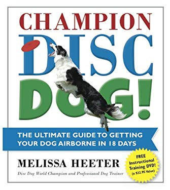 Champion Disc Dog!: Turn Your Pet Into a World-Class Chapion 9781604332667