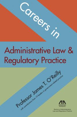 Careers in Administrative Law & Regulatory Practice 9781604427974