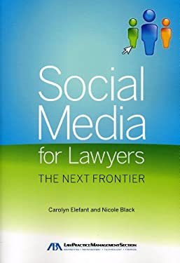 Social Media for Lawyers: The Next Frontier 9781604429206