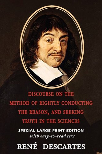 Discourse on the Method of Rightly Conducting the Reason, and Seeking Truth in the Sciences 9781604503883