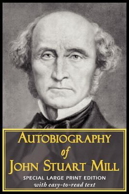 Autobiography of John Stuart Mill 9781604503999