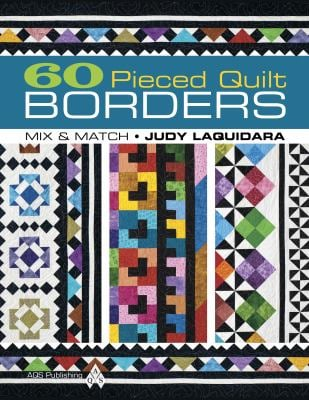 60 Pieced Quilt Borders: Mix & Match 9781604600124