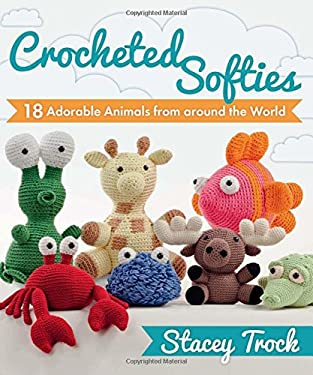 Crocheted Softies: 20 Adorable Animals from Around the World 9781604680409