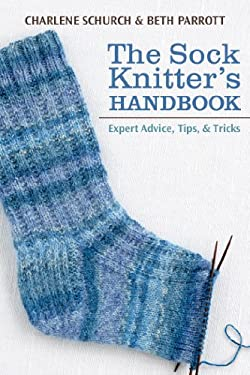 The Sock Knitter's Handbook: Expert Advice, Tips, & Tricks 9781604680461