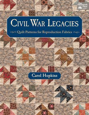 Civil War Legacies: Quilt Patterns for Reproduction Fabrics 9781604680577