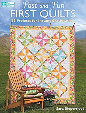 Fast and Fun First Quilts: 18 Projects for Instant Gratification 9781604680645