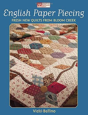 English Paper Piecing: Fresh New Quilts from Bloom Creek 9781604680652