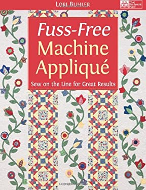 Fuss-Free Machine Applique: Sew on the Line for Great Results 9781604680676