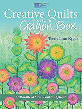 Creative Quilts from Your Crayon Box: Melt-N-Blend Meets Fusible Applique 9781604680805