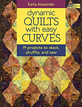 Dynamic Quilts with Easy Curves: 19 Projects to Stack, Shuffle, and Sew 9781604680829