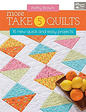 More Take 5 Quilts: 16 New Quick and Easy Projects 9781604681376