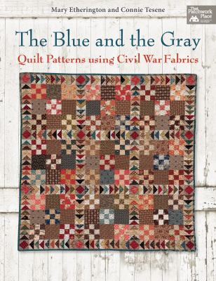 The Blue and the Gray: Quilt Patterns Using Civil War Fabrics 9781604682540
