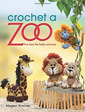 Crochet a Zoo: Fun Toys for Baby and You 9781604682731