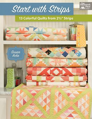"""Start with Strips: 13 Colorful Quilts from 2 1/2"""" Strips"""