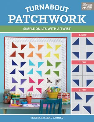Turnabout Patchwork: Simple Quilts with a Twist